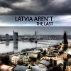 LATVIA AREN`T THE LAST